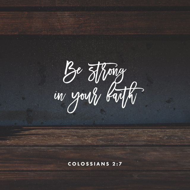 """""""Rooted and built up in him, and stablished in the faith, as ye have been taught, abounding therein with thanksgiving."""" Colossians 2:7 KJV http://bible.com/1/col.2.7.kjv"""