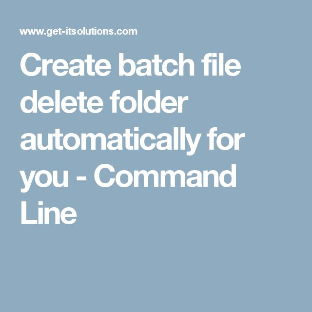 Create batch file delete folder automatically for you - Command Line