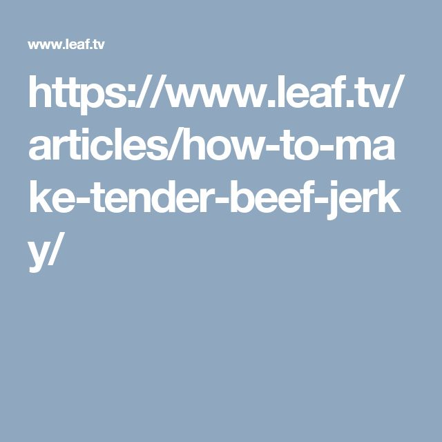 https://www.leaf.tv/articles/how-to-make-tender-beef-jerky/