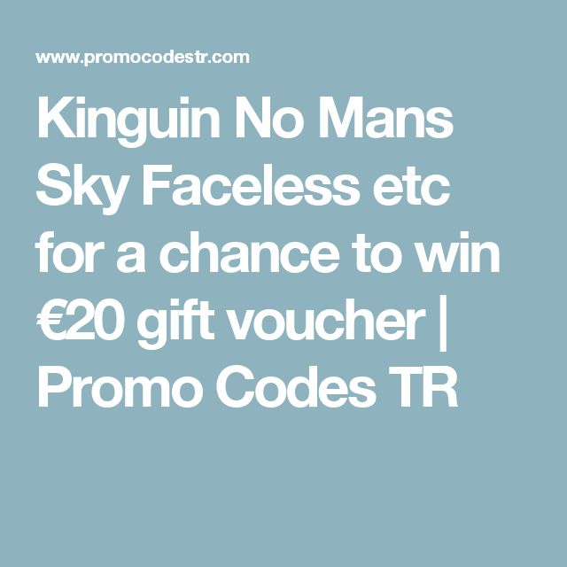Kinguin No Mans Sky Faceless etc for a chance to win €20 gift voucher | Promo Codes TR