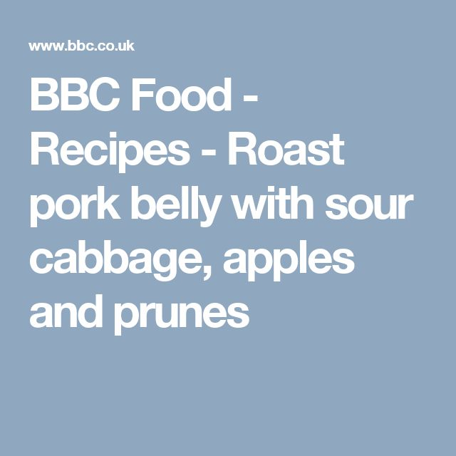 BBC Food - Recipes - Roast pork belly with sour cabbage, apples and prunes