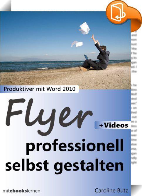 """Flyer professionell selbst gestalten    ::  Eine Kombination aus eBook und Video-Training!   Sie können mit Word umgehen und möchten einen professionellen Flyer selbst erstellen und gestalten? In diesem eBook erfahren Sie, wie Sie Ihren Flyer einrichten, """"befüllen"""" und auf dem heimischen Drucker oder im Büro beidseitig ausdrucken.   Zu den einzelnen Schritt-für-Schritt-Anleitungen finden Sie verlinkte Videos, die Sie sich jederzeit im Internet ansehen können.   Nutzen Sie also die Vort..."""