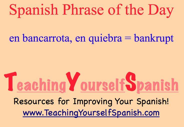 Spanish Phrase of the Day: en bancarrota, en quiebra = bankrupt #Spanish #learnSpanish