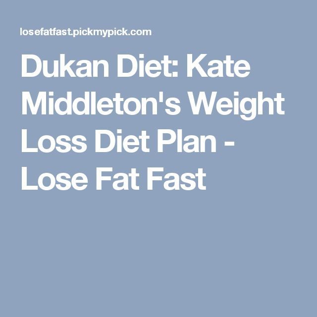 Dukan Diet: Kate Middleton's Weight Loss Diet Plan - Lose Fat Fast