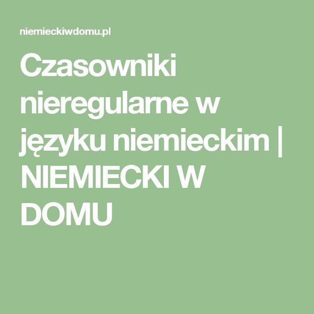 Czasowniki nieregularne w języku niemieckim   NIEMIECKI W DOMU