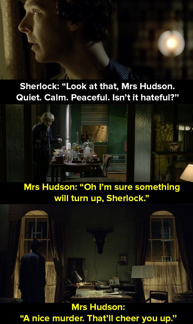 """When Mrs Hudson tried to lift Sherlock's spirits. 