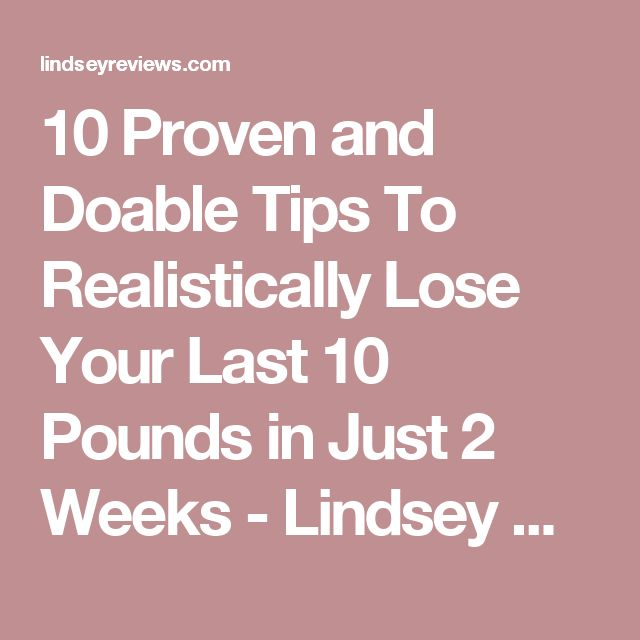 10 Proven and Doable Tips To Realistically Lose Your Last 10 Pounds in Just 2 Weeks - Lindsey Reviews