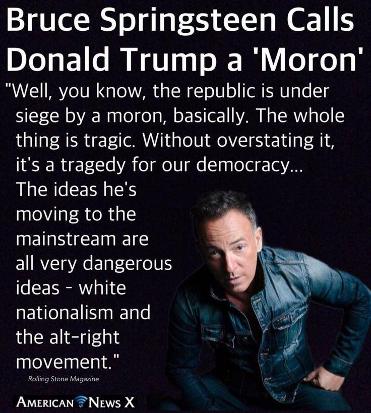 Bruce Sprinsteen calls Trump a Moron.