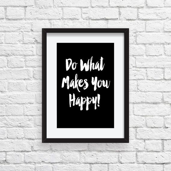 Do What MAKES YOU HAPPY Digital Download  by StaceyLeeLoves   Instantly download, print & frame to display around the home or office!
