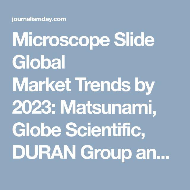 Microscope Slide Global MarketTrends by 2023: Matsunami, Globe Scientific, DURAN Group and Paul Marienfeld