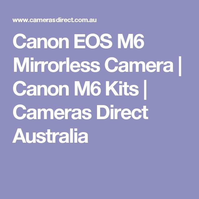Canon EOS M6 Mirrorless Camera | Canon M6 Kits | Cameras Direct Australia