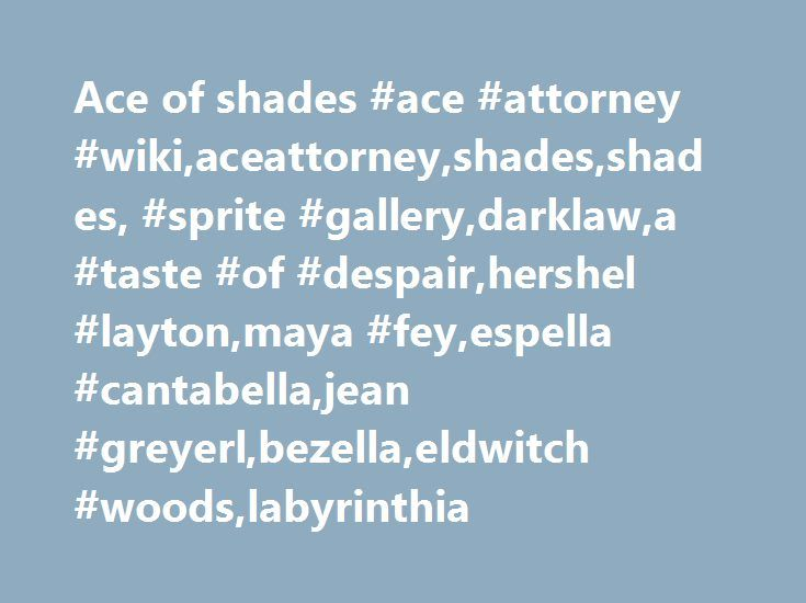 Ace of shades #ace #attorney #wiki,aceattorney,shades,shades, #sprite #gallery,darklaw,a #taste #of #despair,hershel #layton,maya #fey,espella #cantabella,jean #greyerl,bezella,eldwitch #woods,labyrinthia http://singapore.nef2.com/ace-of-shades-ace-attorney-wikiaceattorneyshadesshades-sprite-gallerydarklawa-taste-of-despairhershel-laytonmaya-feyespella-cantabellajean-greyerlbezellaeldwitch-woodslabyrin/  # Shades The Shades were a group of hooded figures that lived in the Eldwitch Woods…