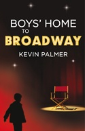 Boys' Home to Broadway - The story of Kevin Palmer's rise from a childhood spent in a boys' home, to travelling the globe with the biggest names in stage and screen, is an inspiration for anyone who has ever wanted to follow a dream. Time and again during Palmer's life and career, when the chips were down, fate stepped in and opened the door to the next adventure.