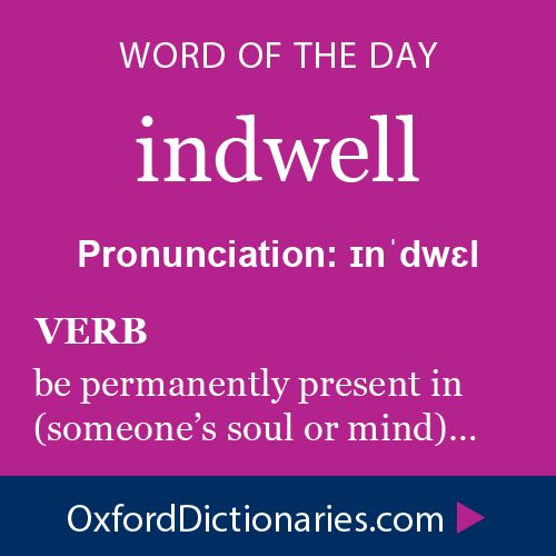 indwell (verb): Be permanently present in (someone's soul or mind). Word of the Day for October 16th, 2014 #WOTD #WordoftheDay #indwell