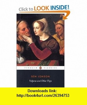 Volpone and Other Plays (Penguin Classics) (9780141441184) Ben Jonson, Michael Jamieson , ISBN-10: 0141441186  , ISBN-13: 978-0141441184 ,  , tutorials , pdf , ebook , torrent , downloads , rapidshare , filesonic , hotfile , megaupload , fileserve