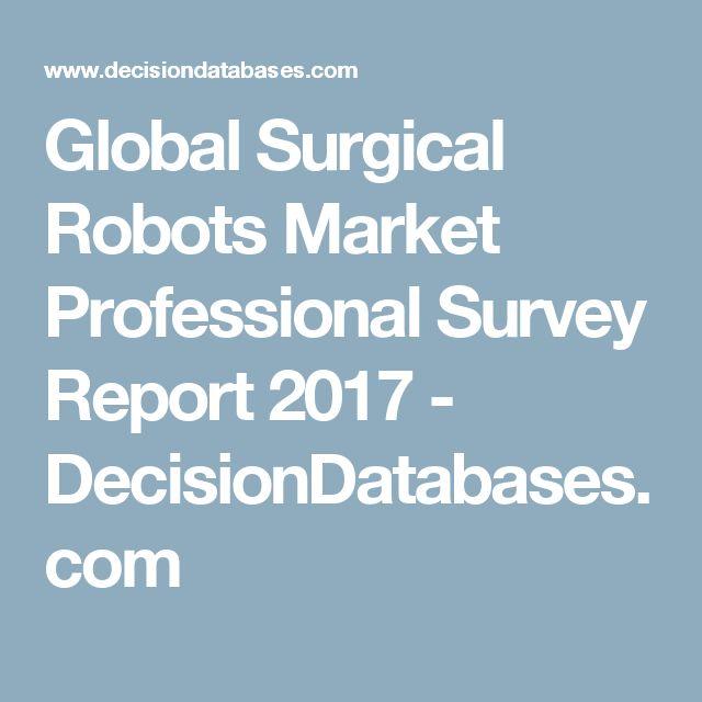 Global Surgical Robots Market Professional Survey Report 2017 - DecisionDatabases.com
