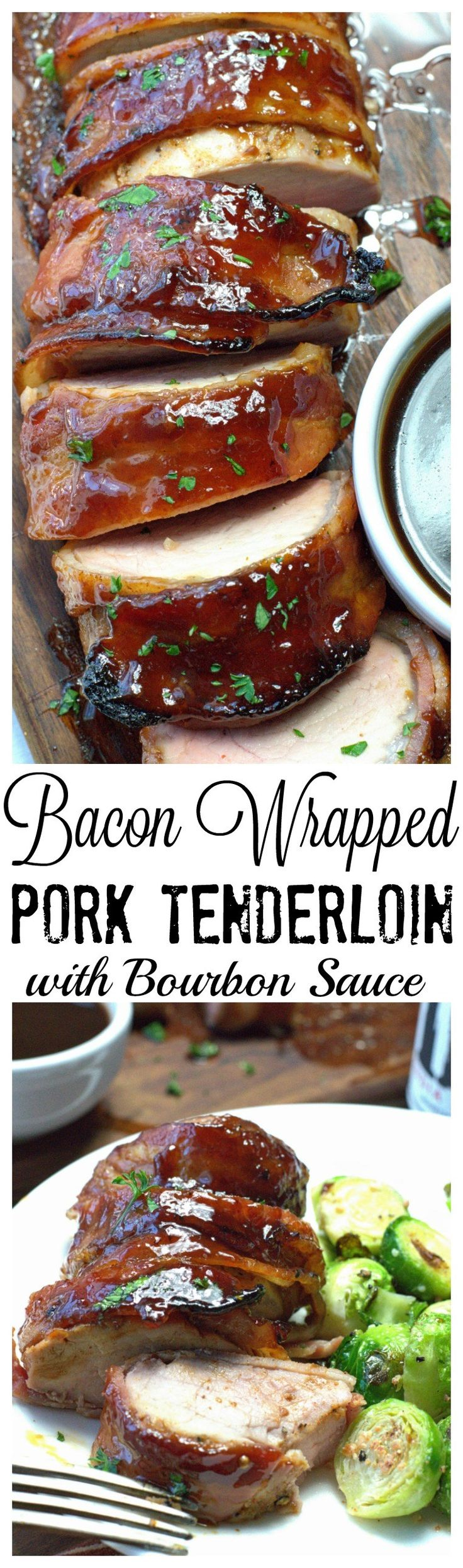 Bacon wrapped pork tenderloin with bourbon sauce turn out juicy and delicious every time.