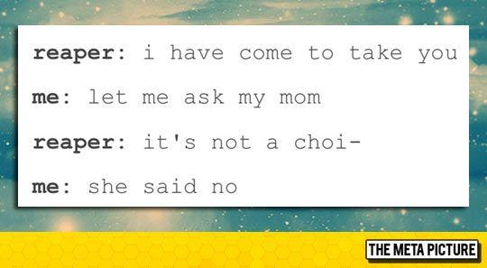 I'm sorry, Mom said no