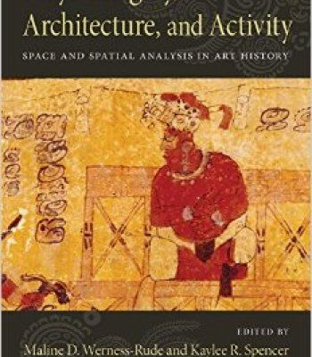 Maya Imagery Architecture And Activity: Space And Spatial Analysis In Art History PDF