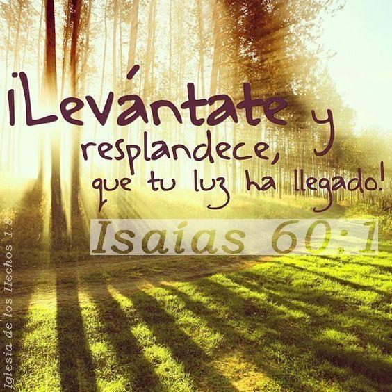Isaías 60:1 Reina-Valera 1960 (RVR1960) 1 Levántate, resplandece; porque…