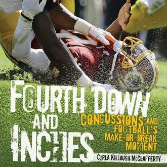 Fourth Down and Inches: Concussions and Football's Make-Or-Break Moment - Carla Killough McClafferty