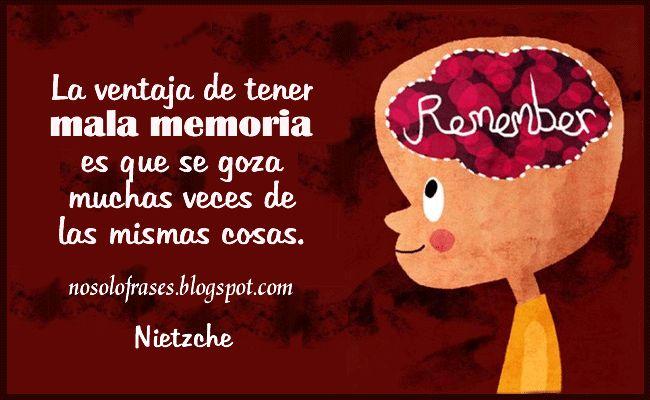 No Solo Frases: La ventaja de tener mala memoria es que se goza mu...