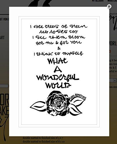 """Von.G Art: Original Saying/Quote """"Wonderful World: I See Trees Of Green, Red Roses Too, I See Them Bloom.. (Louis Armstrong - song lyrics)"""" Black & White Double-Matted Sharpie Artwork (8x10). I See Trees Of Green, Red Roses Too. I See Them Bloom, For Me & For You & I Think To Myself, What A Wonderful World (Louis Armstrong). Perfect gift for the one you love - or, simply the song lover! The BLACK Sharpie-drawn artwork is heat-processed (to make the drawing lines solid) onto heavy 80lb/97..."""