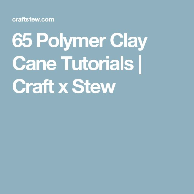 65 Polymer Clay Cane Tutorials | Craft x Stew