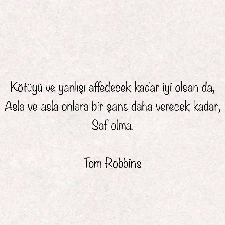 Kötüyü ve yanlışı affedecek kadar iyi olsan da, asla ve asla onlara bir şans daha verecek kadar saf olma... Tom Robbins