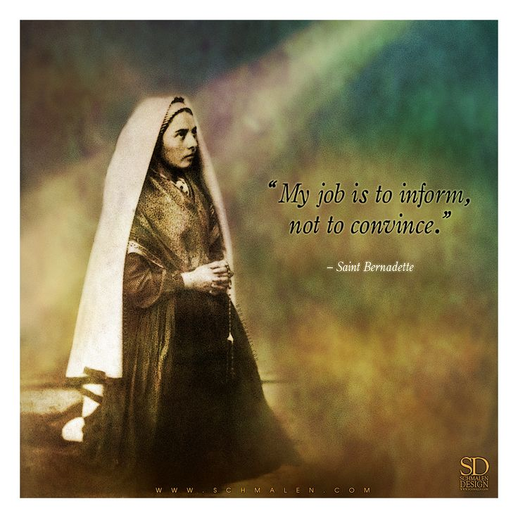 """www.Schmalen.com  """"My job is to inform, not to convince."""" – St. Bernadette  / Lourdes / Our Lady of Lourdes, pray for us!"""