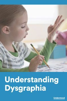 Understanding dysgraphia—what may cause it, what the symptoms are and how professionals can help