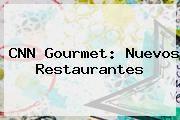 http://tecnoautos.com/wp-content/uploads/imagenes/tendencias/thumbs/cnn-gourmet-nuevos-restaurantes.jpg CNN. CNN Gourmet: Nuevos restaurantes, Enlaces, Imágenes, Videos y Tweets - http://tecnoautos.com/actualidad/cnn-cnn-gourmet-nuevos-restaurantes/