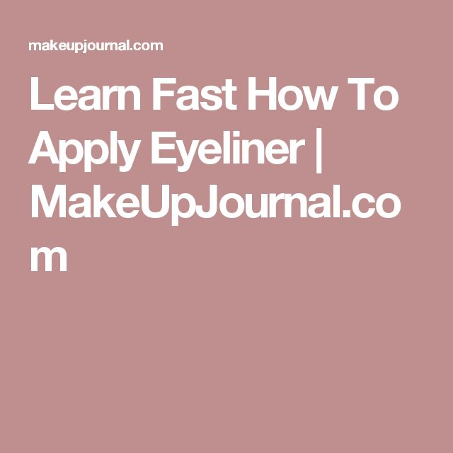 Learn Fast How To Apply Eyeliner | MakeUpJournal.com