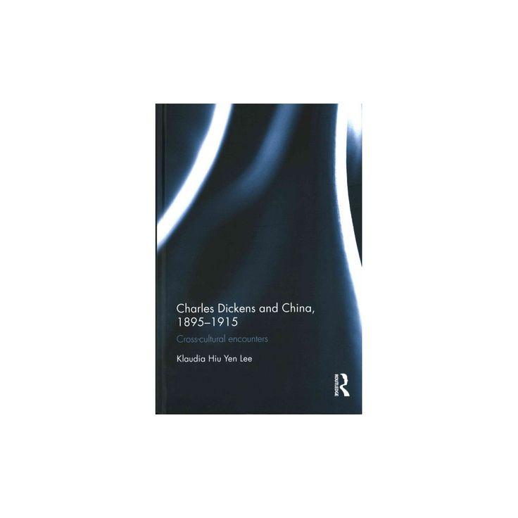 Charles Dickens and China 1895-1915 : Cross-cultural Encounters (Hardcover) (Klaudia Hiu Yen Lee)