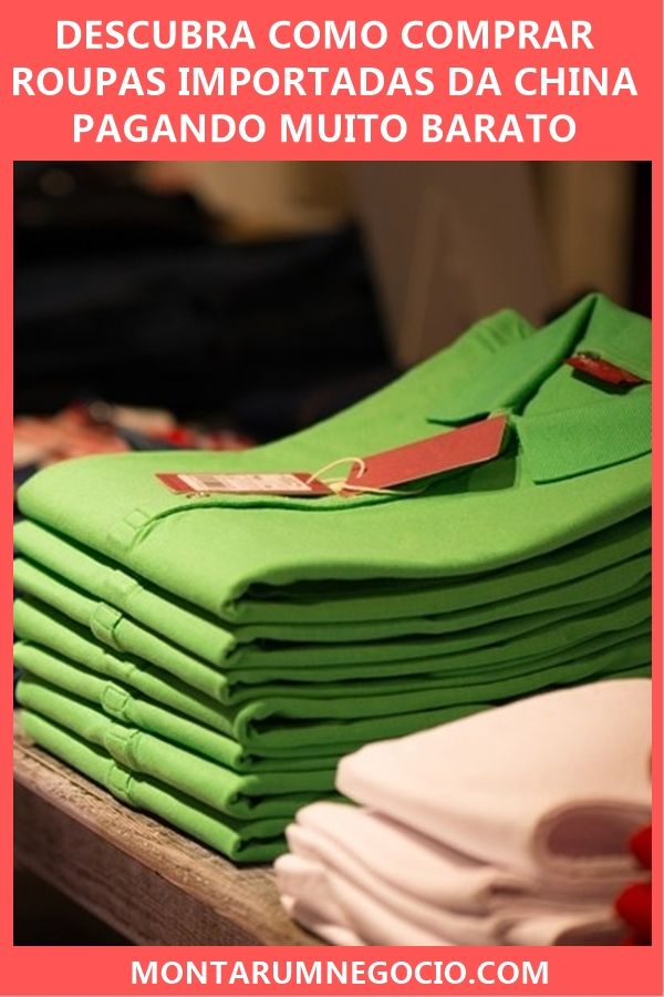 ab61febdb Aprenda como comprar roupas importadas da China para revender no Brasil!  São peças baratas para revender e lucrar muito.
