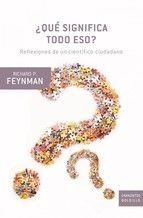¿que significa todo eso?: reflexiones de un cientifico-ciudadano-richard p. feynman-9788498921021