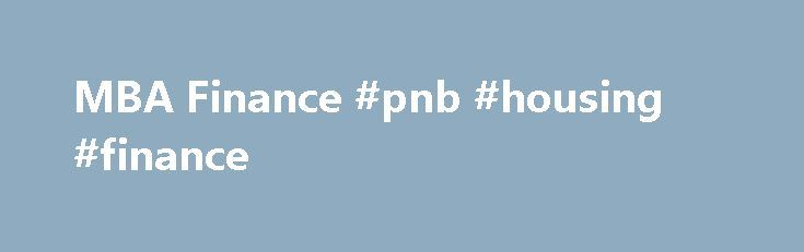 MBA Finance #pnb #housing #finance http://finance.remmont.com/mba-finance-pnb-housing-finance/  #mba finance # MBA Finance • Economic Theory • Quantitative Methods in Finance • Management (distance course) • Organizational Behavior • Human Resources Management and Communication Management • Marketing (distance course) • Management of Changes • Strategic Marketing • Strategic Management • Business and Financial Ethics • Introduction into Financial Management • Investment Portfolio Theory […]