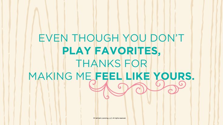 Mother's Day Quote #5: Even though you don't play favorites, thanks for making me feel like yours. #Hallmark #HallmarkIdeas