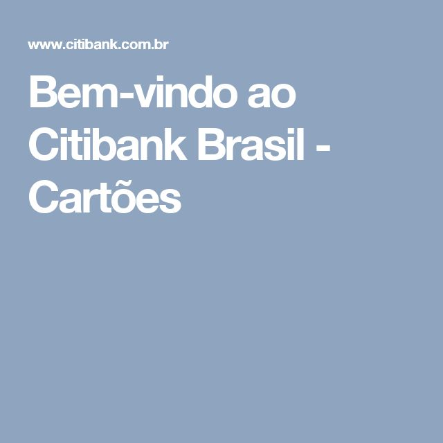 Bem-vindo ao Citibank Brasil - Cartões