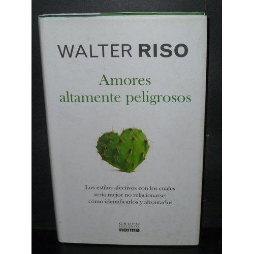 Amores Altamente Peligrosos - Walter Riso