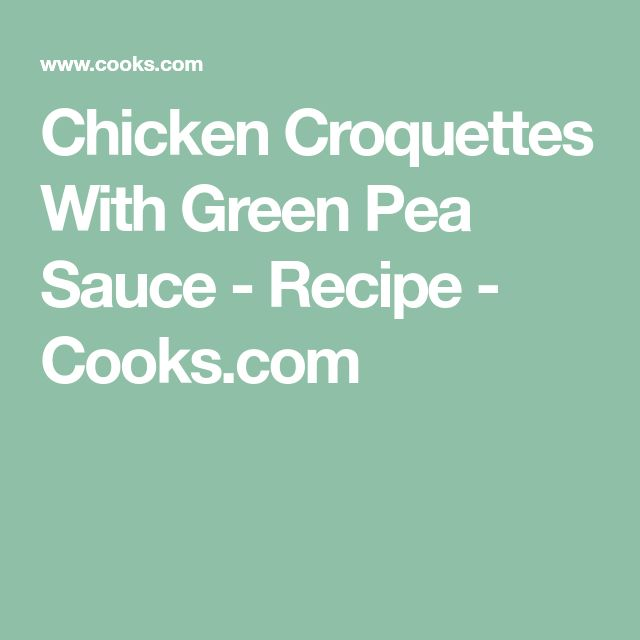 Chicken Croquettes With Green Pea Sauce - Recipe - Cooks.com