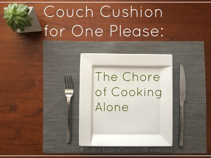"""Couch Cushion for One Please: The Chore of Cooking Alone""  #SurburbsandSecondBreakfast    #personal #lifestyle #blog #lifestyleblog #lifestyleblogger #personalblog #Canadianblogger #Canadian #blogger #Canada #Ontario #Cooking #CookingAlone #WhyBother #WhyBotherSyndrome #Food #routine #survival"