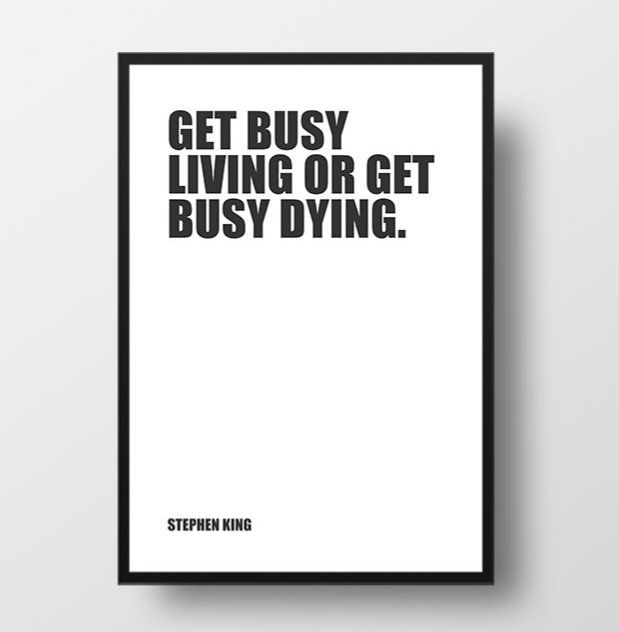 """Get busy living, or get busy dying. – Stephen King, """"Different Seasons"""" #quote"""