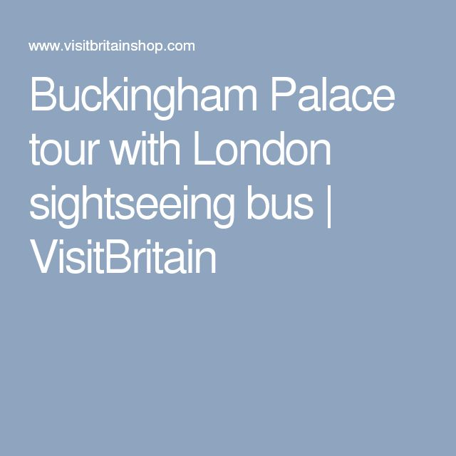 Buckingham Palace tour with London sightseeing bus | VisitBritain