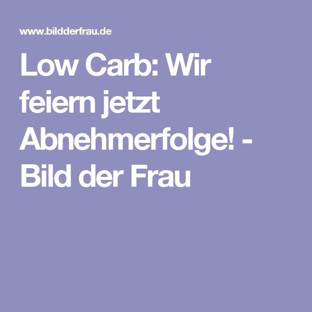 Low Carb: Wir feiern jetzt Abnehmerfolge! - Bild der Frau