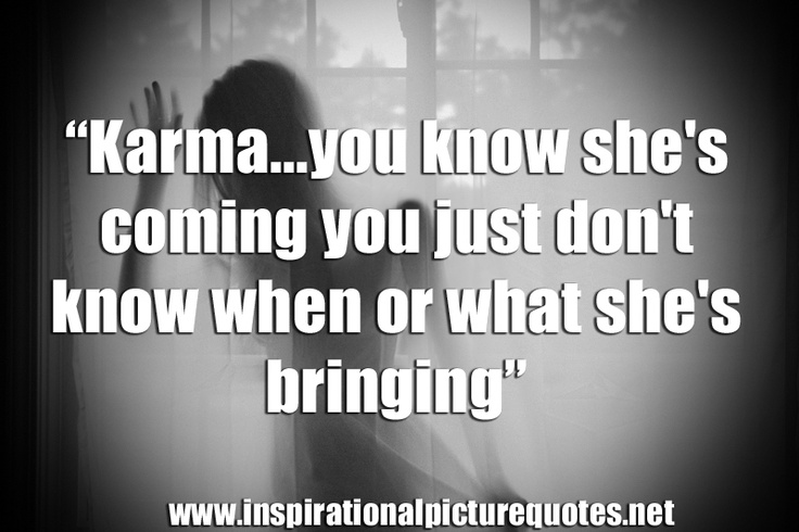 Karma Quotes: Quotes And Sayings About Karma. QuotesGram