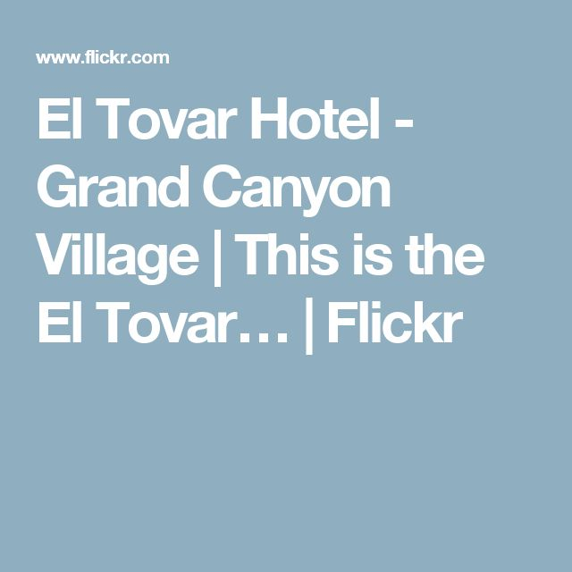 El Tovar Hotel - Grand Canyon Village | This is the El Tovar… | Flickr