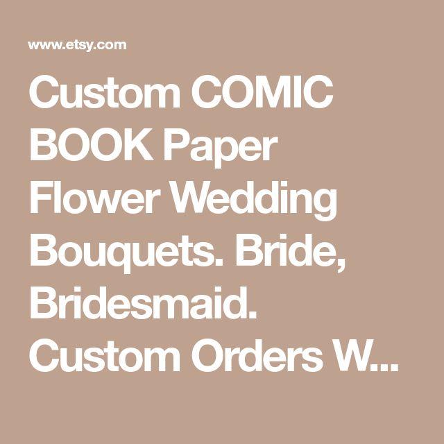 Custom COMIC BOOK Paper Flower Wedding Bouquets. Bride, Bridesmaid. Custom Orders Welcome