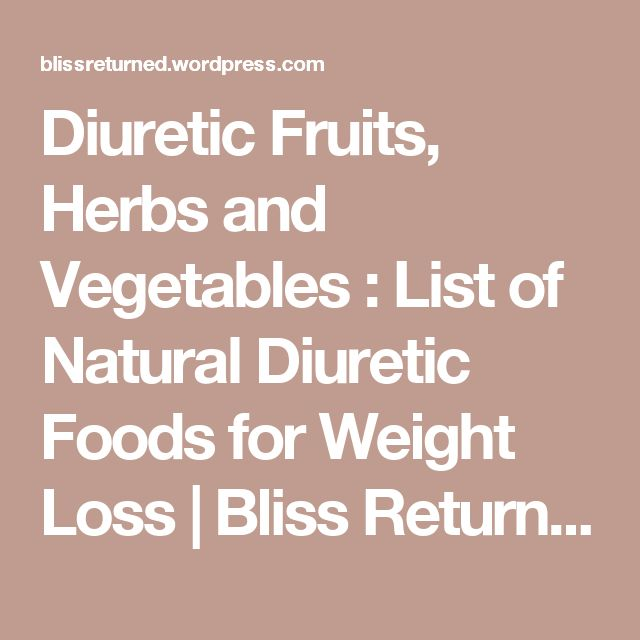 Diuretic Fruits, Herbs and Vegetables : List of Natural Diuretic Foods for Weight Loss | Bliss Returned