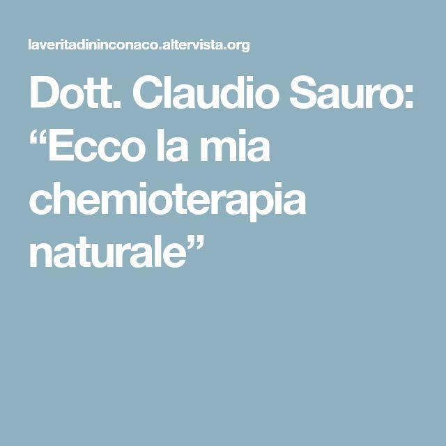 """Dott. Claudio Sauro: """"Ecco la mia chemioterapia naturale"""""""